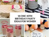 40th Birthday Party Female 18 Chic 40th Birthday Party Ideas for Women