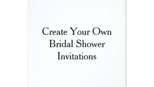 Design Your Own Bridal Shower Invitations Create Your Own Bridal Shower Invitations
