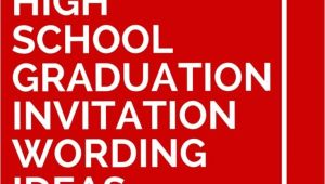 High School Graduation Invitation Quotes 15 High School Graduation Invitation Wording Ideas High
