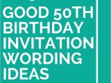 Ideas for 50th Birthday Party Invitations 14 Good 50th Birthday Invitation Wording Ideas 50th